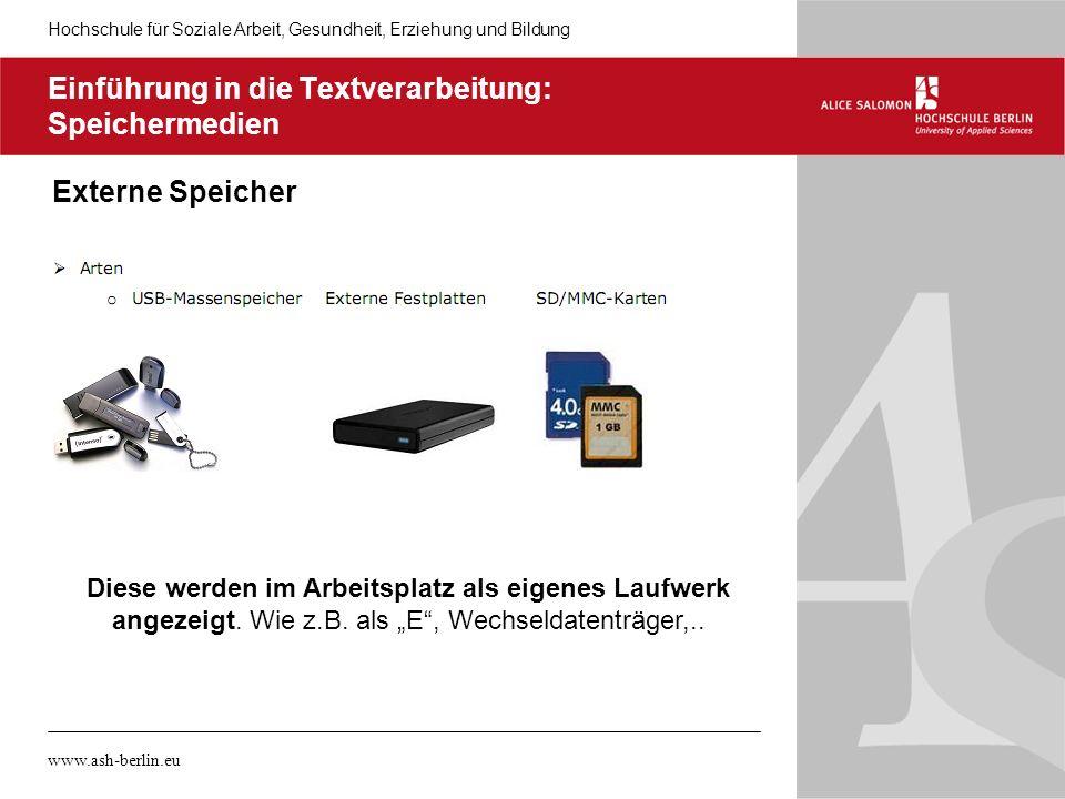 Hochschule für Soziale Arbeit, Gesundheit, Erziehung und Bildung www.ash-berlin.eu Einführung in die Textverarbeitung: Speichermedien Externe Speicher