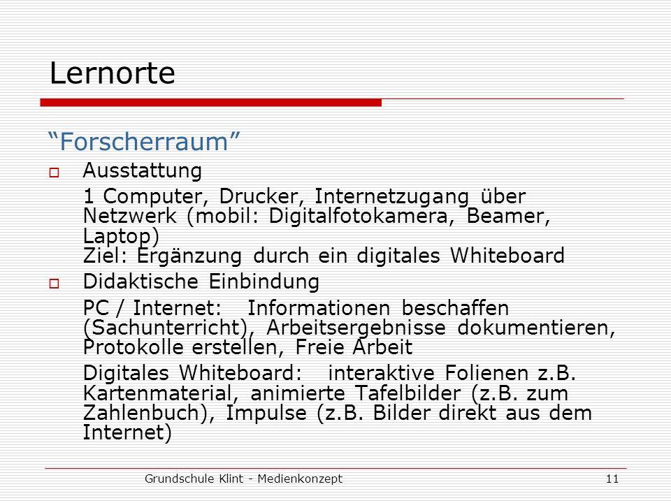 Grundschule Klint - Medienkonzept11 Lernorte Forscherraum Ausstattung 1 Computer, Drucker, Internetzugang über Netzwerk (mobil: Digitalfotokamera, Bea