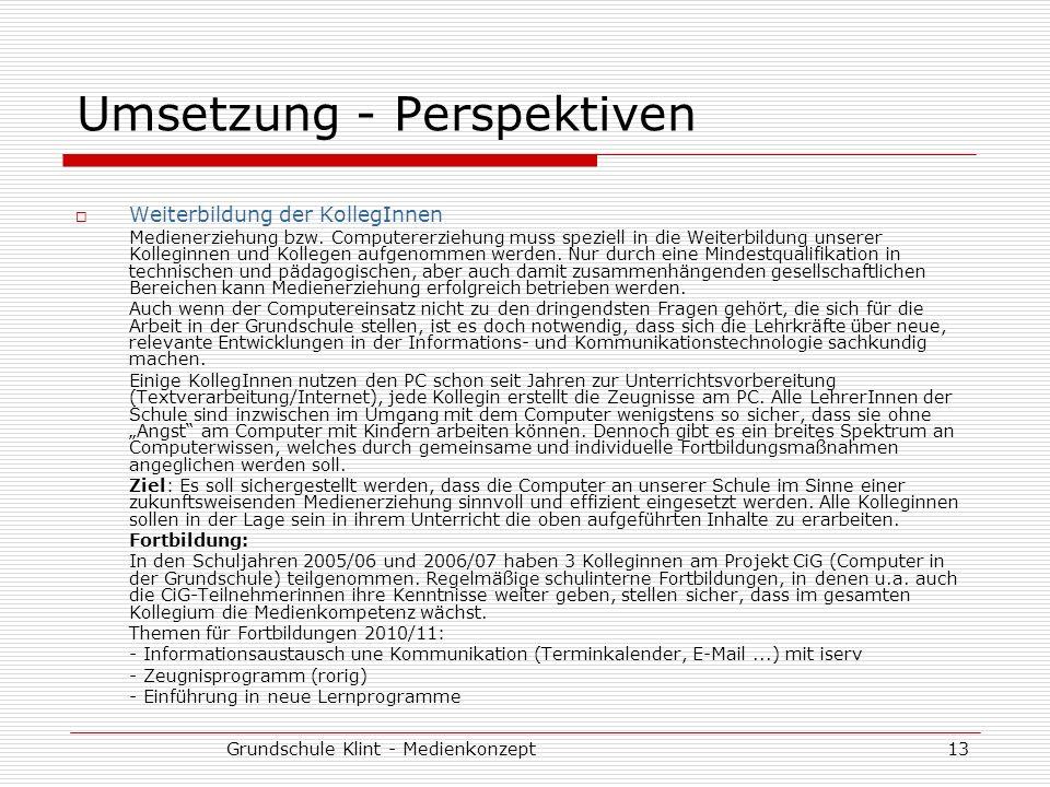 Grundschule Klint - Medienkonzept13 Umsetzung - Perspektiven Weiterbildung der KollegInnen Medienerziehung bzw. Computererziehung muss speziell in die