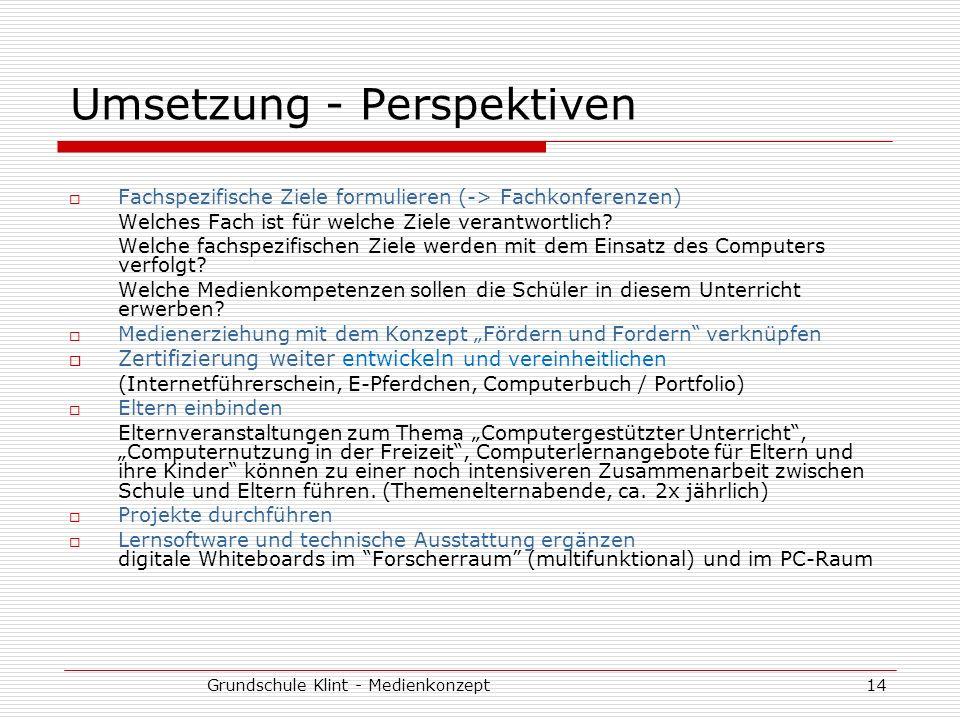 Grundschule Klint - Medienkonzept14 Umsetzung - Perspektiven Fachspezifische Ziele formulieren (-> Fachkonferenzen) Welches Fach ist für welche Ziele