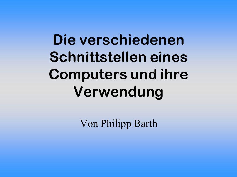 Die verschiedenen Schnittstellen eines Computers und ihre Verwendung Von Philipp Barth