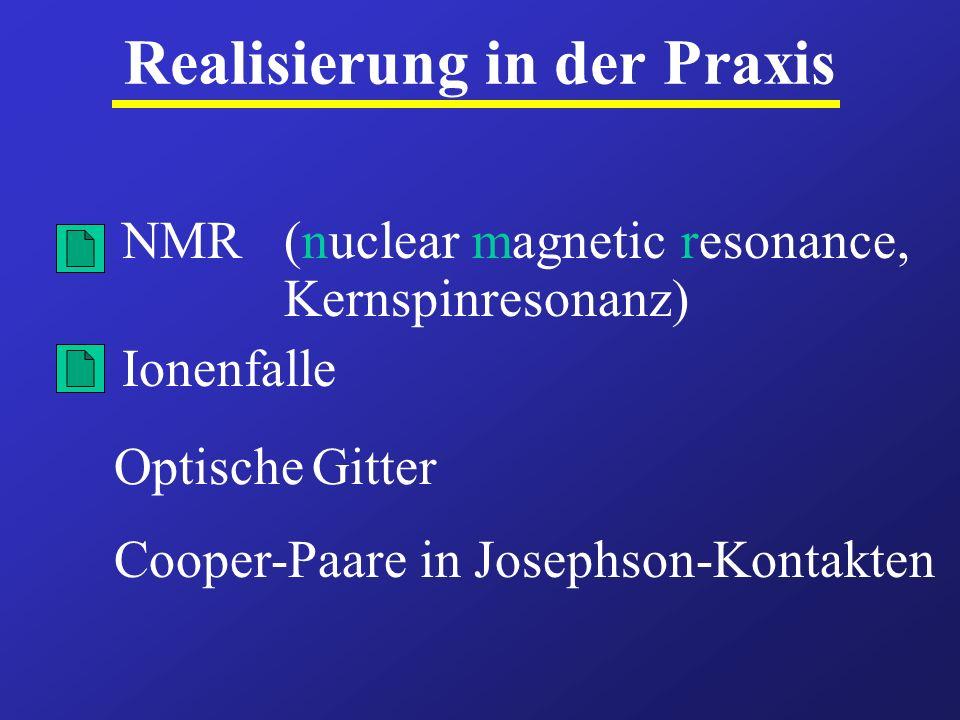 Realisierung in der Praxis NMR (nuclear magnetic resonance, Kernspinresonanz) Ionenfalle Optische Gitter Cooper-Paare in Josephson-Kontakten