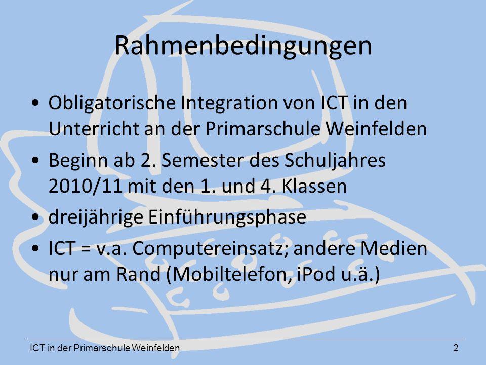 ICT in der Primarschule Weinfelden2 Rahmenbedingungen Obligatorische Integration von ICT in den Unterricht an der Primarschule Weinfelden Beginn ab 2.