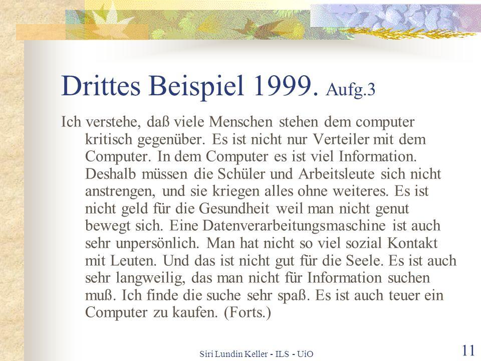 Siri Lundin Keller - ILS - UiO 10 Zweites Beispiel 1999. Aufg.3 Jetzt benutzen Sie auch Computerspil in de? Unterricht. Ich verstehe das es ist sehr l