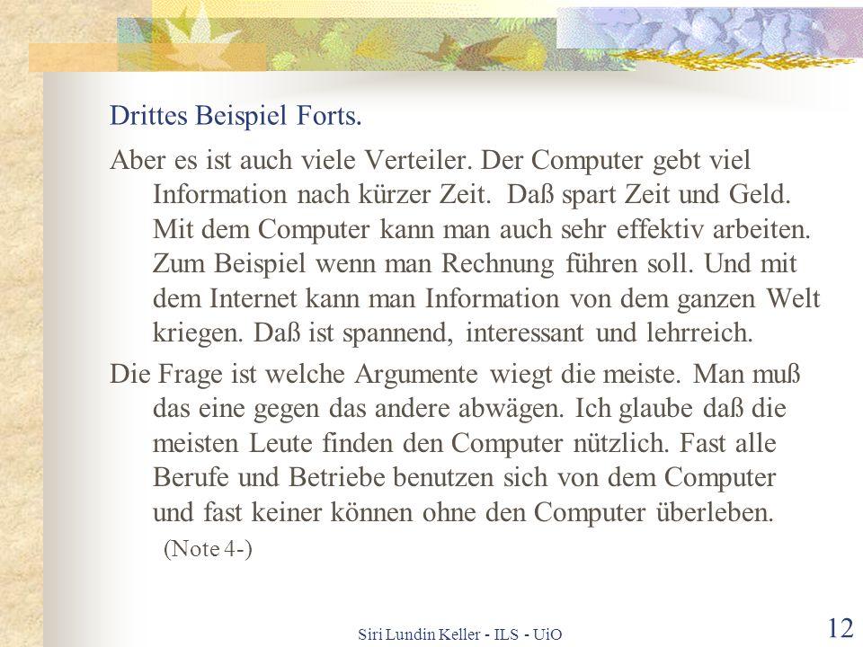 Siri Lundin Keller - ILS - UiO 11 Drittes Beispiel 1999. Aufg.3 Ich verstehe, daß viele Menschen stehen dem computer kritisch gegenüber. Es ist nicht