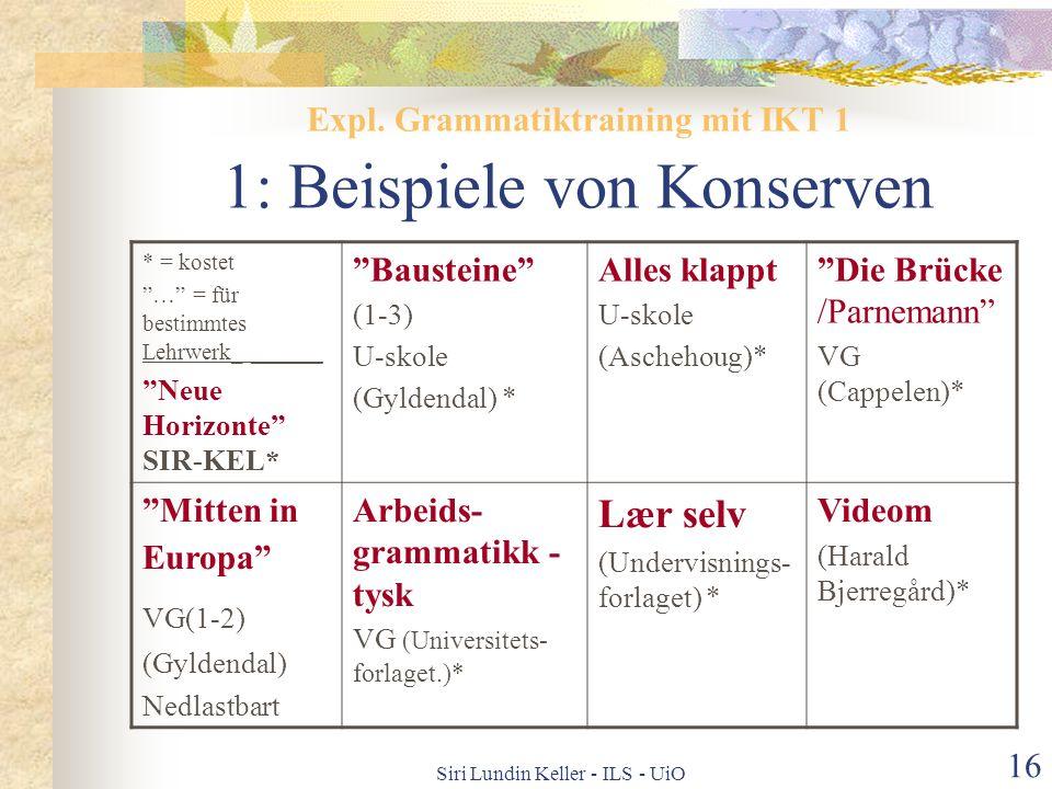 Siri Lundin Keller - ILS - UiO 15 Expl. Grammatiktraining mit IKT 1 Konserven (z.Z. CD-roms, Disketten) 2 Aus dem Netz: fertig und dynamisch A Reines
