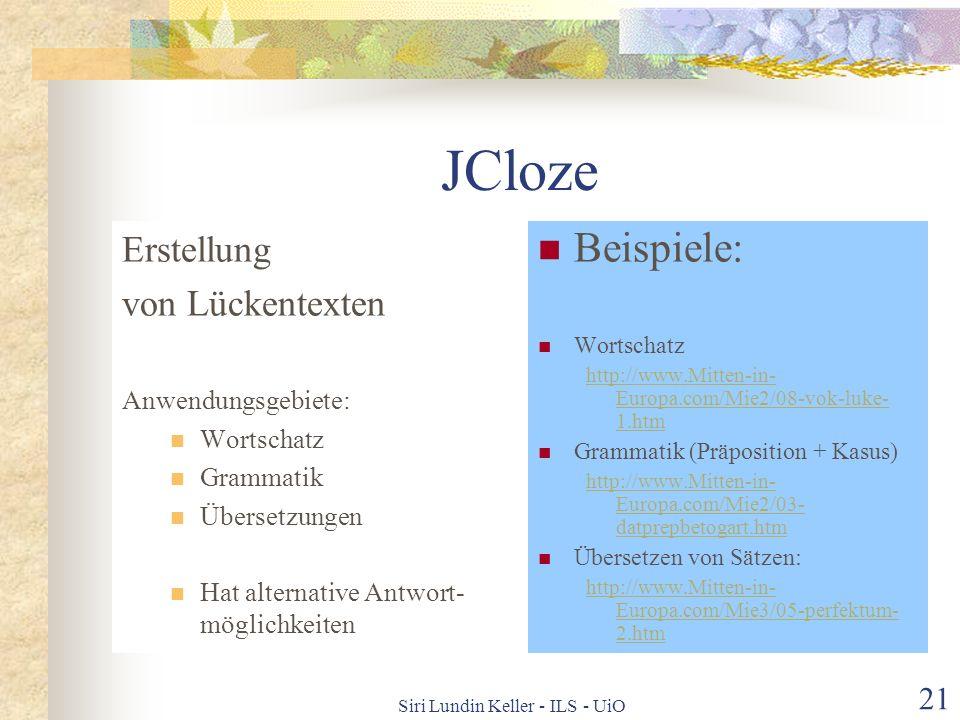 Siri Lundin Keller - ILS - UiO 20 Die Werkzeuge in Hot Potatoes JCloze: Lücken- aufgaben JQuiz: Kurze Antworten schreiben JMatch: Kombinationen JMix: