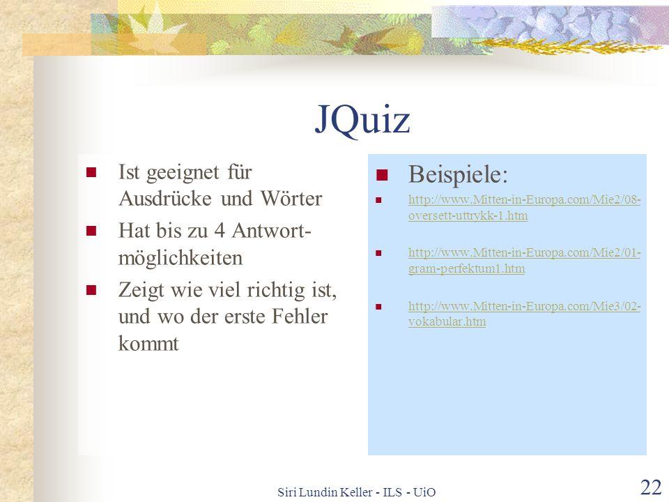 Siri Lundin Keller - ILS - UiO 21 JCloze Erstellung von Lückentexten Anwendungsgebiete: Wortschatz Grammatik Übersetzungen Hat alternative Antwort- mö