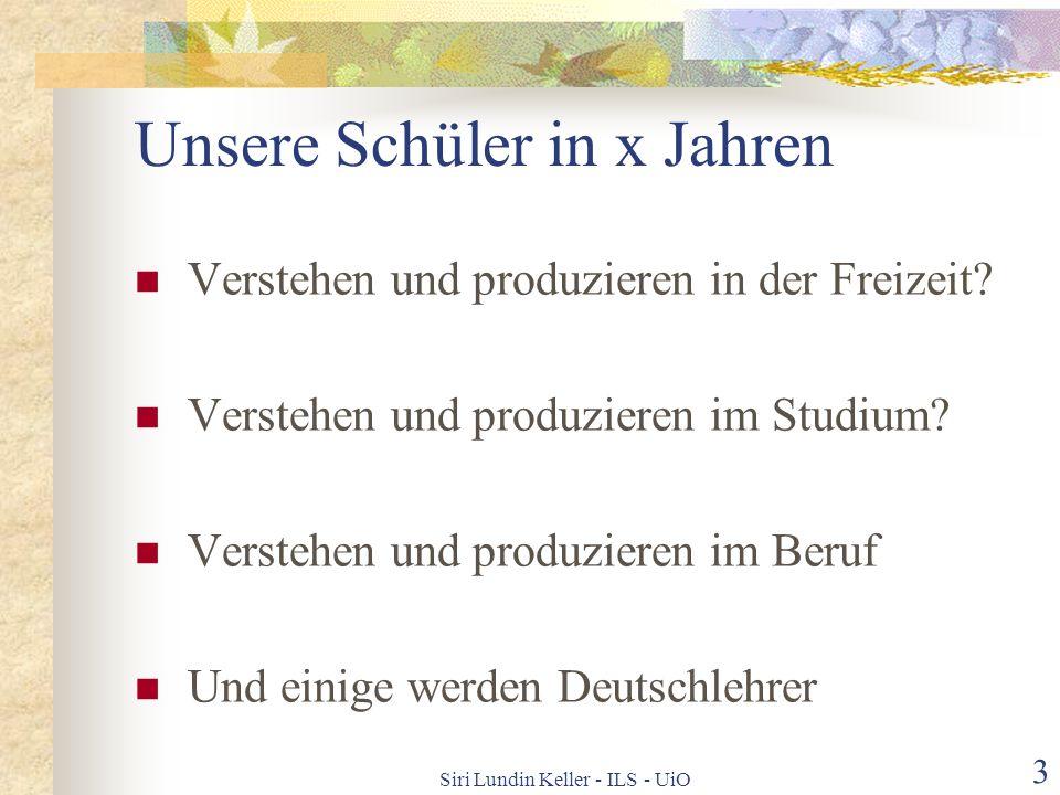 Siri Lundin Keller - ILS - UiO 2 Die Ziele des Deutschunterrichts! Hauptziele für beide Schularten Deutsch als Kommunikationssprache Interkulturelle K