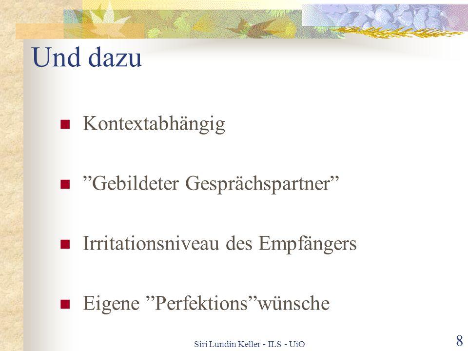 Siri Lundin Keller - ILS - UiO 7 Was für Grammatik? für Norwegischsprechende: Verstehensgrammatik Auf welchem Niveau gibt es Probleme? Produktion (niv