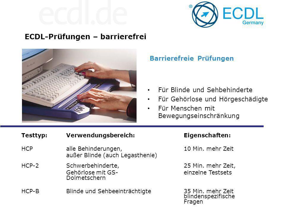 ECDL-Prüfungen – barrierefrei Barrierefreie Prüfungen Für Blinde und Sehbehinderte Für Gehörlose und Hörgeschädigte Für Menschen mit Bewegungseinschränkung Testtyp: Verwendungsbereich: Eigenschaften: HCPalle Behinderungen,10 Min.