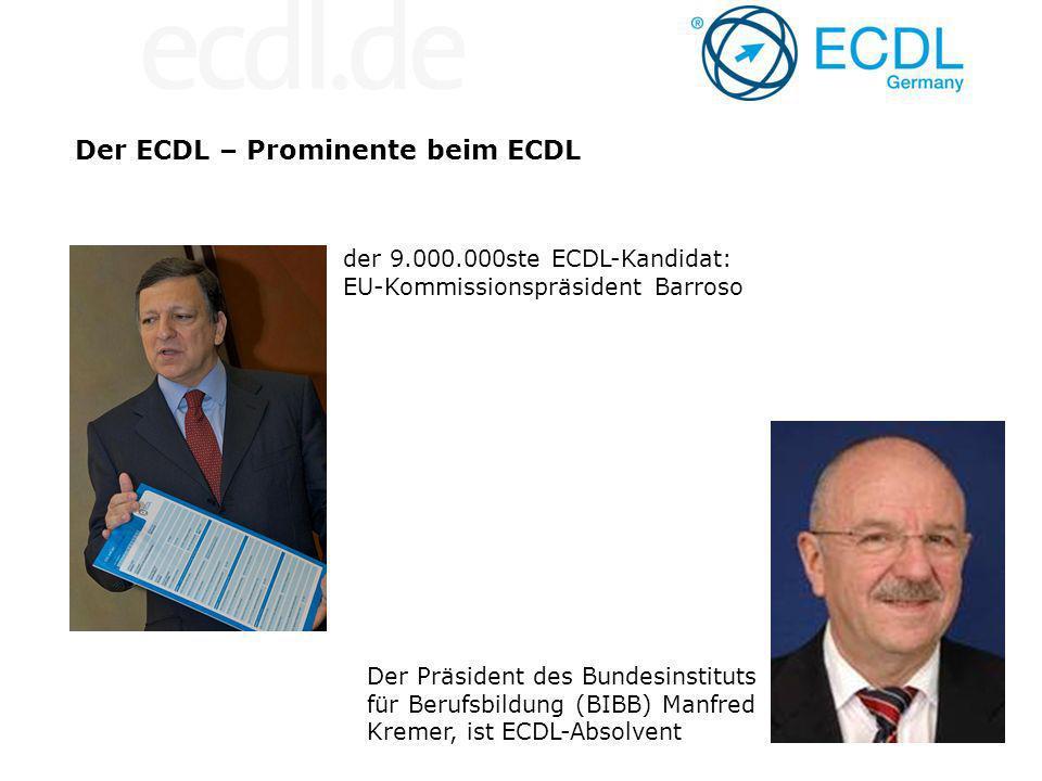 Der ECDL – Prominente beim ECDL der 9.000.000ste ECDL-Kandidat: EU-Kommissionspräsident Barroso Der Präsident des Bundesinstituts für Berufsbildung (BIBB) Manfred Kremer, ist ECDL-Absolvent
