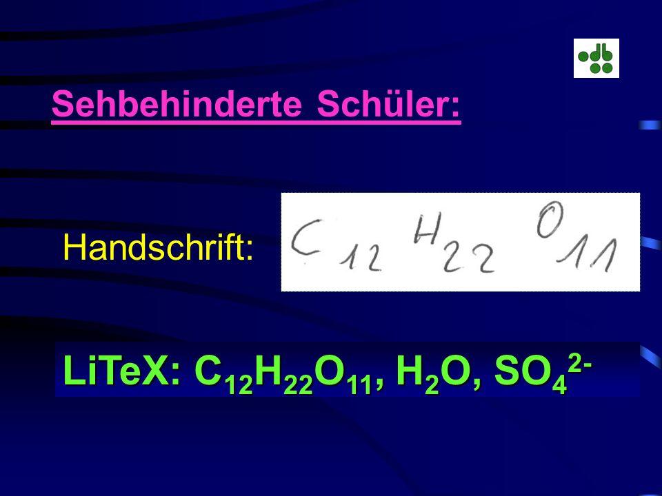 Sehbehinderte Schüler: Handschrift: LiTeX: C 12 H 22 O 11, H 2 O, SO 4 2-
