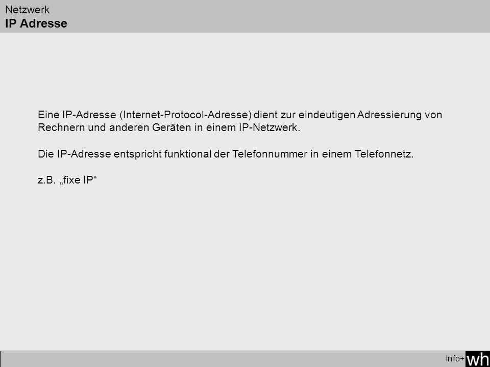 Netzwerk IP Adresse Info+ Eine IP-Adresse (Internet-Protocol-Adresse) dient zur eindeutigen Adressierung von Rechnern und anderen Geräten in einem IP-Netzwerk.