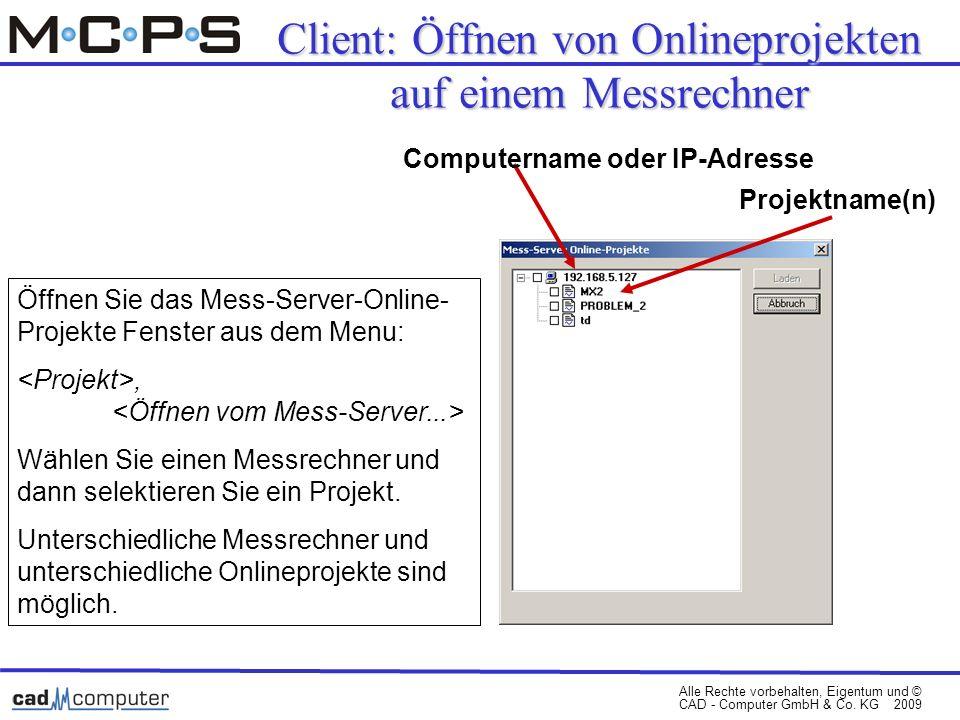 Alle Rechte vorbehalten, Eigentum und © CAD - Computer GmbH & Co. KG 2009 Öffnen Sie das Mess-Server-Online- Projekte Fenster aus dem Menu:, Wählen Si