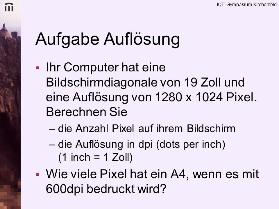 ICT, Gymnasium Kirchenfeld Aufgabe Auflösung Ihr Computer hat eine Bildschirmdiagonale von 19 Zoll und eine Auflösung von 1280 x 1024 Pixel. Berechnen