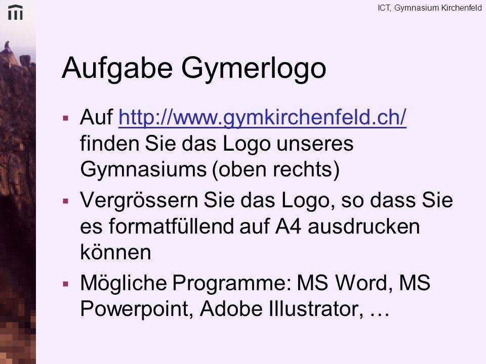 ICT, Gymnasium Kirchenfeld Aufgabe Gymerlogo Auf http://www.gymkirchenfeld.ch/ finden Sie das Logo unseres Gymnasiums (oben rechts) Vergrössern Sie da