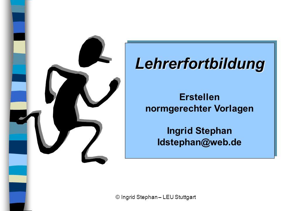 © Ingrid Stephan – LEU Stuttgart Formulare Nach DIN 32754 spricht man von Vordruck: Der Vordruck ist ein Papier eines bestimmten Formats mit Aufdruck zur ergänzenden Be- schriftung.