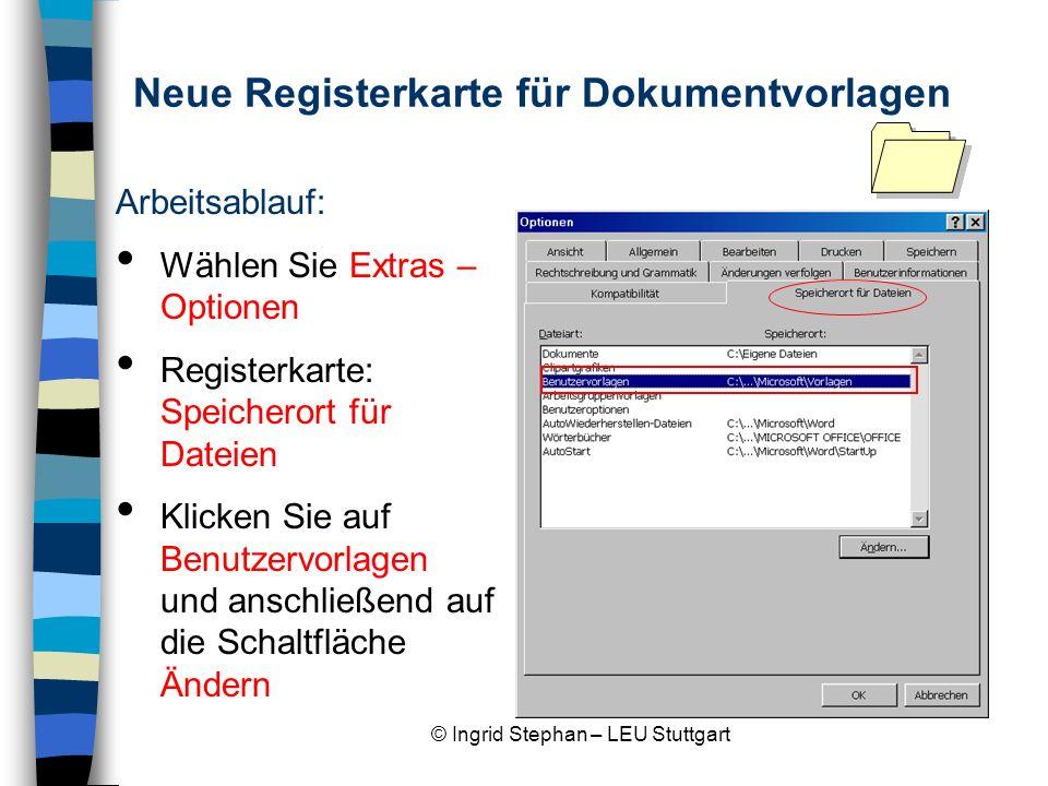© Ingrid Stephan – LEU Stuttgart Neue Registerkarte für Dokumentvorlagen Legen Sie einen neuen Ordner mit Ihrem Namen an.