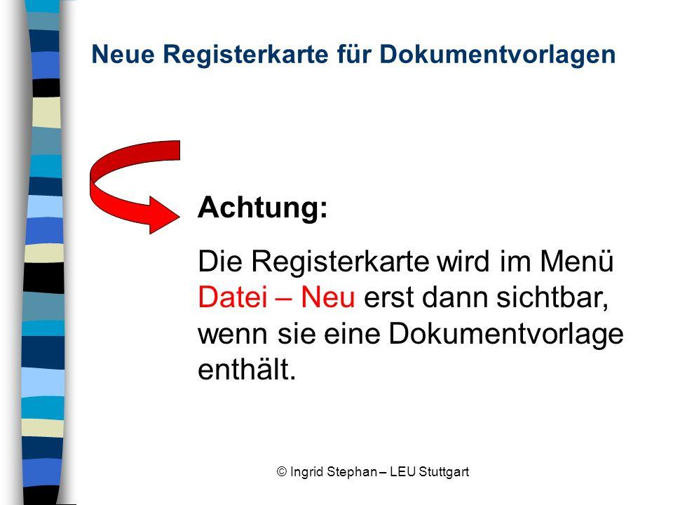 © Ingrid Stephan – LEU Stuttgart Eine neue Dokumentvorlage erstellen 1.Wählen Sie den Befehl Datei – Neu.