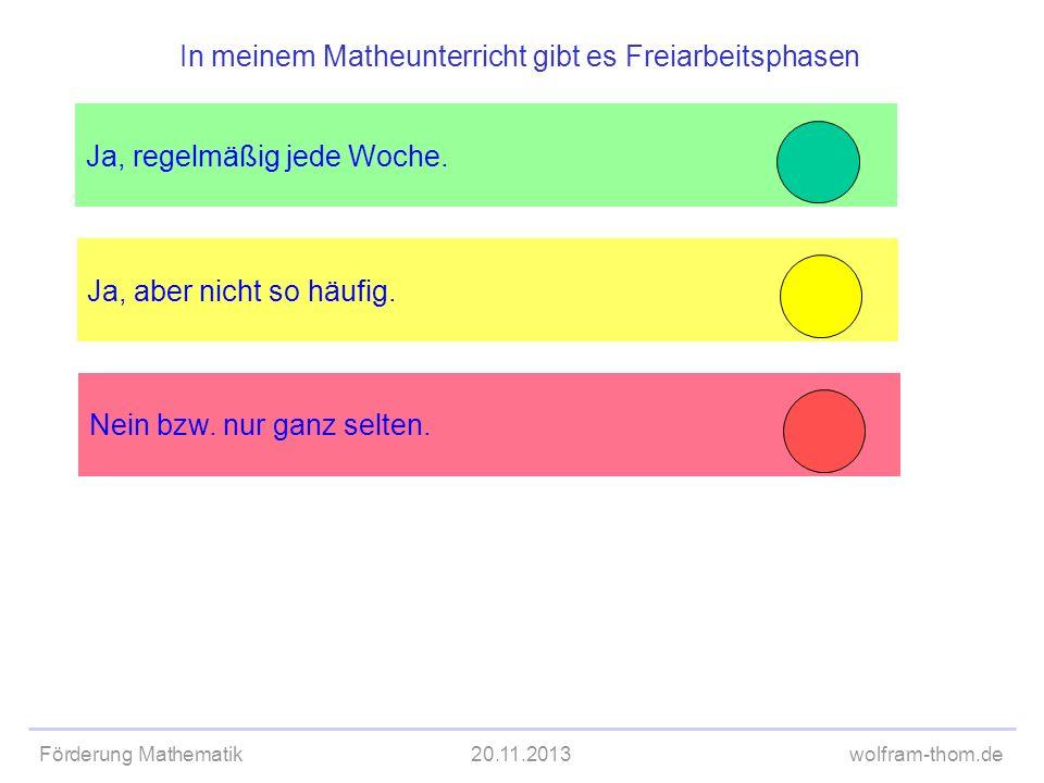 Förderung Mathematik20.11.2013wolfram-thom.de Ja, aber nicht so häufig. Ja, regelmäßig jede Woche. In meinem Matheunterricht gibt es Freiarbeitsphasen