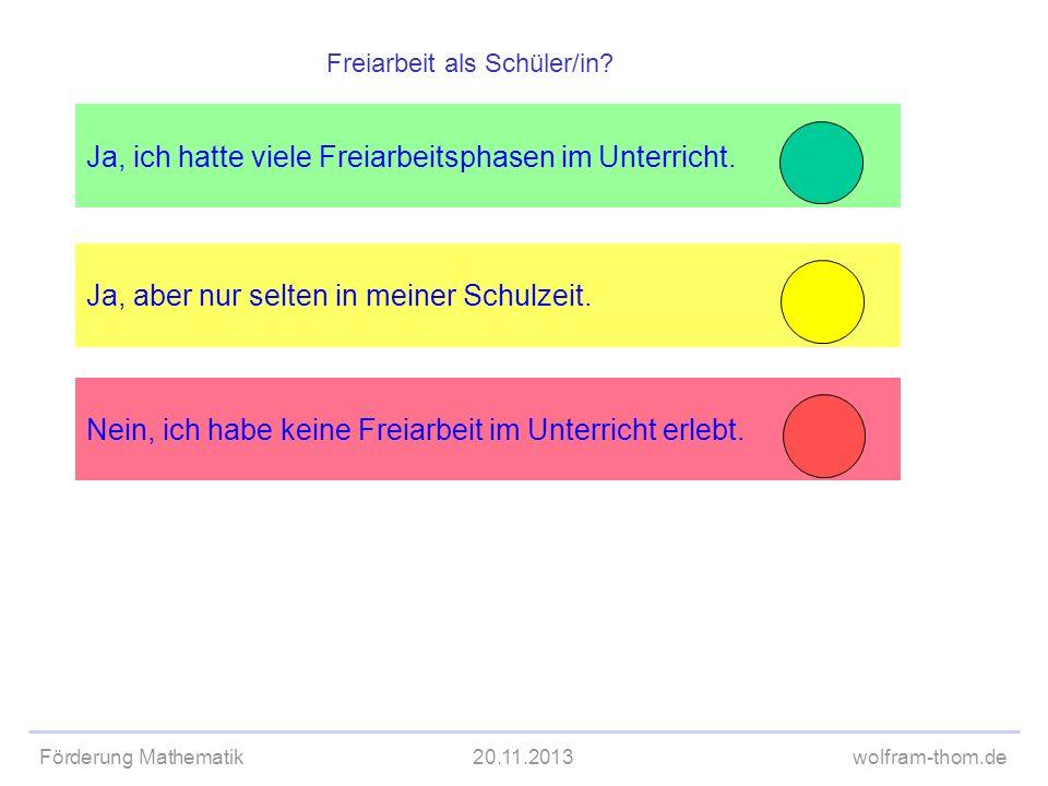 Förderung Mathematik20.11.2013wolfram-thom.de Ja, ich hatte viele Freiarbeitsphasen im Unterricht. Ja, aber nur selten in meiner Schulzeit. Freiarbeit