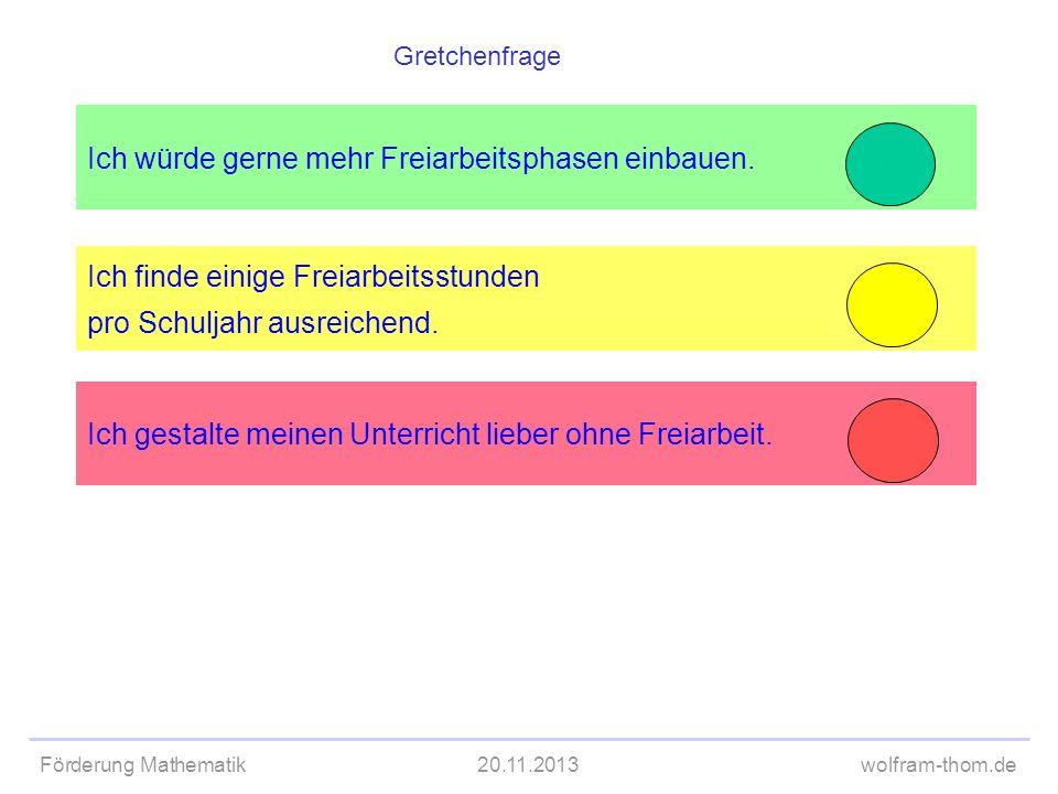 Förderung Mathematik20.11.2013wolfram-thom.de Ich würde gerne mehr Freiarbeitsphasen einbauen. Ich finde einige Freiarbeitsstunden pro Schuljahr ausre