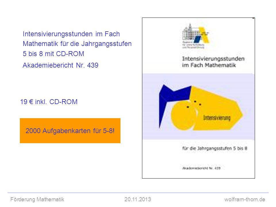 Förderung Mathematik20.11.2013wolfram-thom.de Intensivierungsstunden im Fach Mathematik für die Jahrgangsstufen 5 bis 8 mit CD-ROM Akademiebericht Nr.