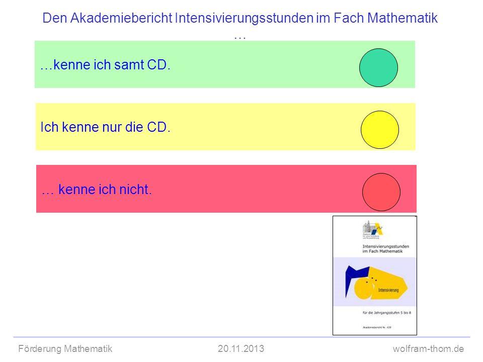 Förderung Mathematik20.11.2013wolfram-thom.de Ich kenne nur die CD. …kenne ich samt CD. Den Akademiebericht Intensivierungsstunden im Fach Mathematik