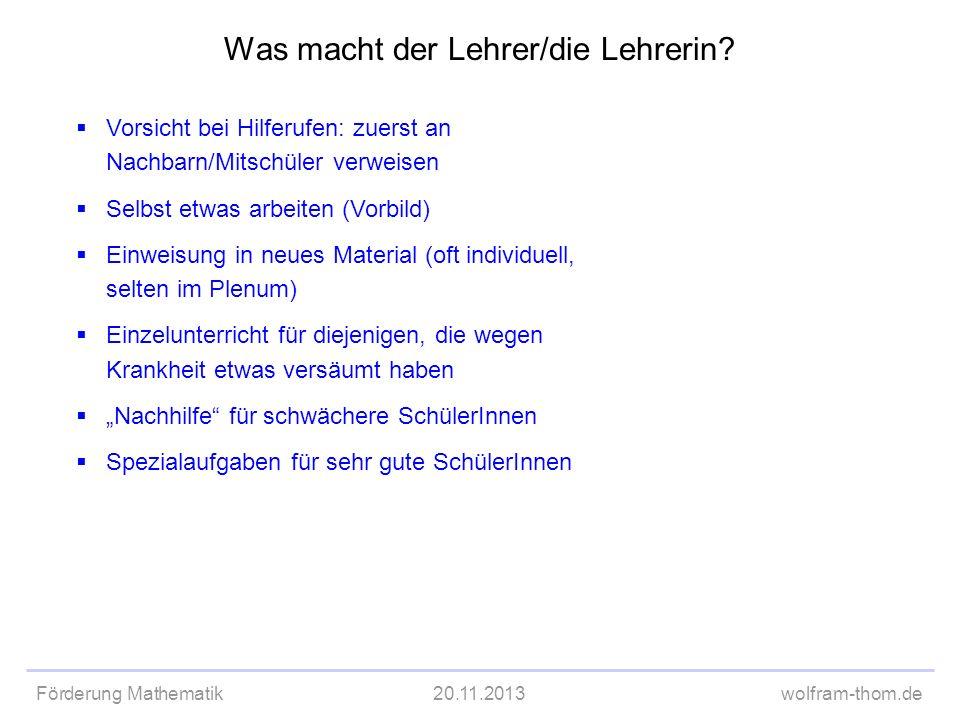 Förderung Mathematik20.11.2013wolfram-thom.de Vorsicht bei Hilferufen: zuerst an Nachbarn/Mitschüler verweisen Selbst etwas arbeiten (Vorbild) Einweis