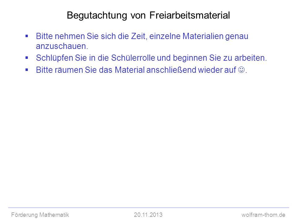 Förderung Mathematik20.11.2013wolfram-thom.de Begutachtung von Freiarbeitsmaterial Bitte nehmen Sie sich die Zeit, einzelne Materialien genau anzuscha