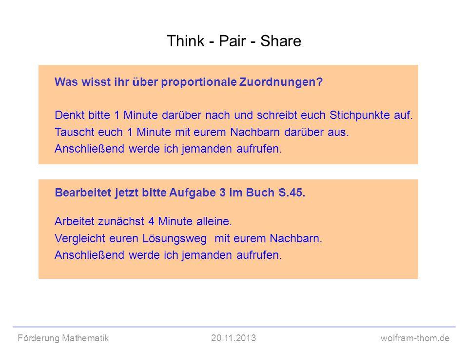 Förderung Mathematik20.11.2013wolfram-thom.de Think - Pair - Share Bearbeitet jetzt bitte Aufgabe 3 im Buch S.45. Arbeitet zunächst 4 Minute alleine.