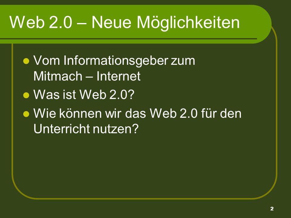 2 Web 2.0 – Neue Möglichkeiten Vom Informationsgeber zum Mitmach – Internet Was ist Web 2.0.