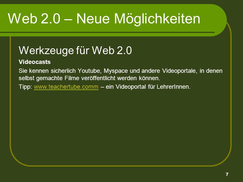 7 Web 2.0 – Neue Möglichkeiten Werkzeuge für Web 2.0 Videocasts Sie kennen sicherlich Youtube, Myspace und andere Videoportale, in denen selbst gemachte Filme veröffentlicht werden können.