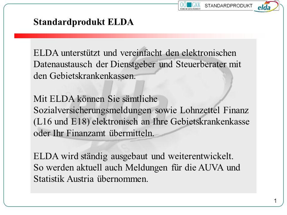 1 Standardprodukt ELDA ELDA unterstützt und vereinfacht den elektronischen Datenaustausch der Dienstgeber und Steuerberater mit den Gebietskrankenkassen.
