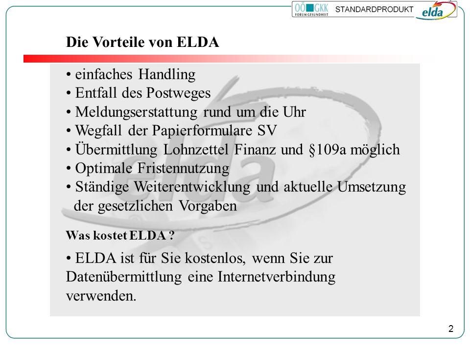 2 Die Vorteile von ELDA einfaches Handling Entfall des Postweges Meldungserstattung rund um die Uhr Wegfall der Papierformulare SV Übermittlung Lohnzettel Finanz und §109a möglich Optimale Fristennutzung Ständige Weiterentwicklung und aktuelle Umsetzung der gesetzlichen Vorgaben Was kostet ELDA .