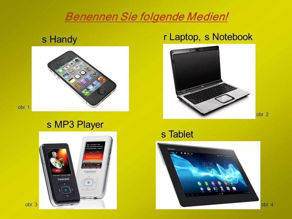 Benennen Sie folgende Medien! s Handy s MP3 Player r Laptop, s Notebook s Tablet obr. 1 obr. 2 obr. 3obr. 4
