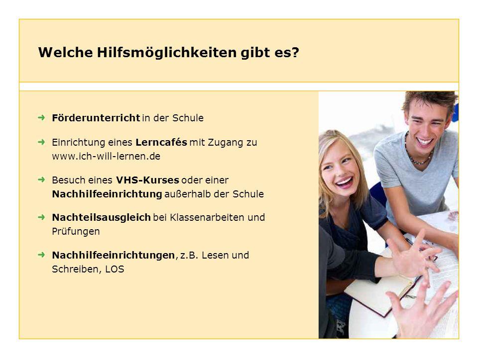 Welche Hilfsmöglichkeiten gibt es? Einrichtung eines Lerncafés mit Zugang zu www.ich-will-lernen.de Besuch eines VHS-Kurses oder einer Nachhilfeeinric