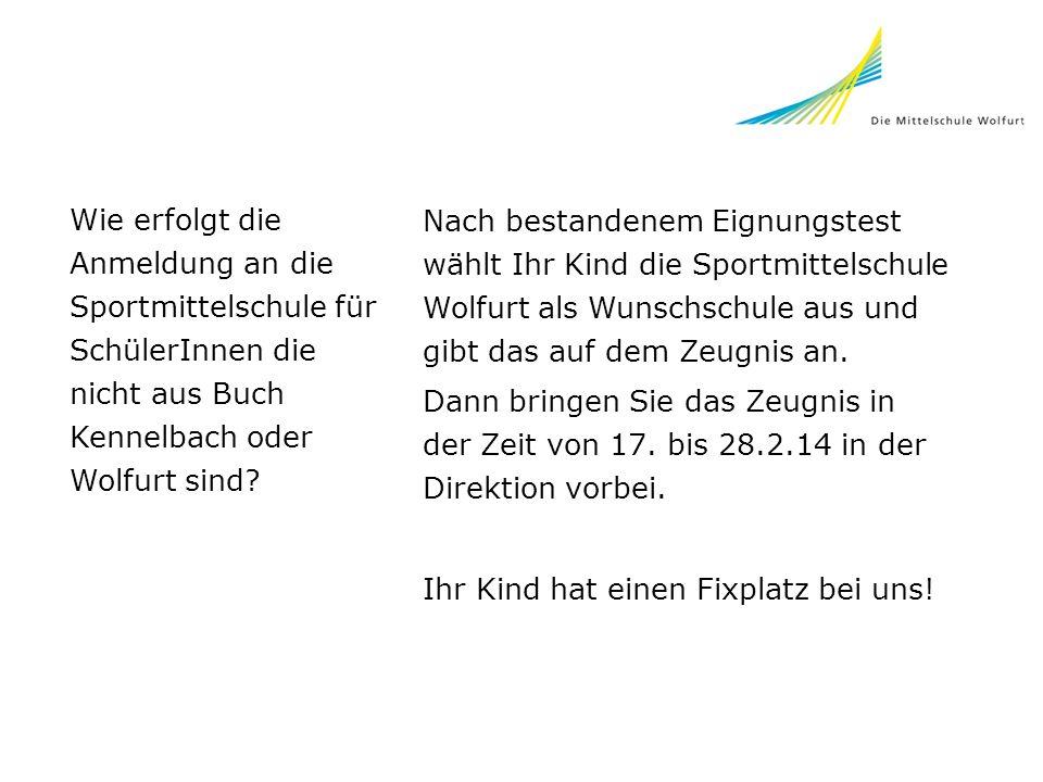 Wie erfolgt die Anmeldung an die Sportmittelschule für SchülerInnen die nicht aus Buch Kennelbach oder Wolfurt sind? Nach bestandenem Eignungstest wäh