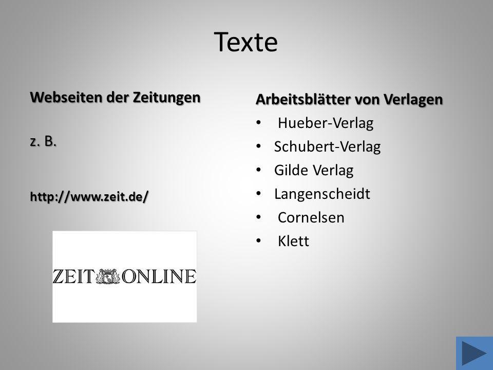 Texte Webseiten der Zeitungen z. B. http://www.zeit.de/ Arbeitsblätter von Verlagen Hueber-Verlag Schubert-Verlag Gilde Verlag Langenscheidt Cornelsen