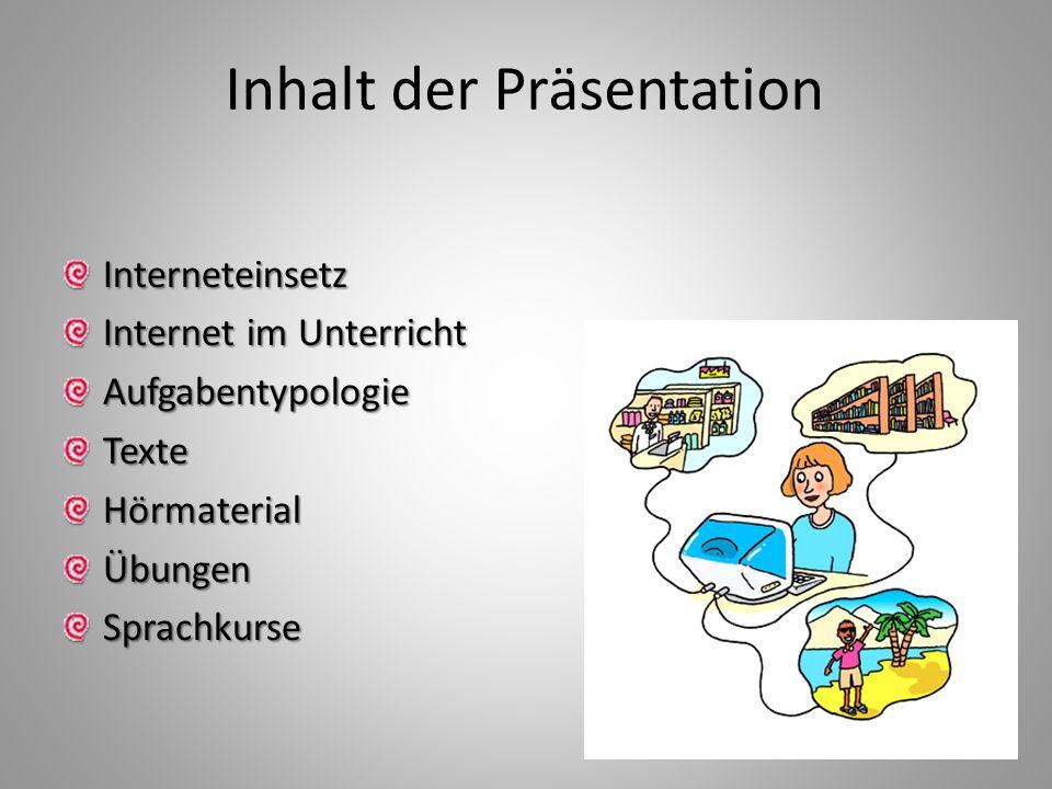 Inhalt der Präsentation Interneteinsetz Internet im Unterricht AufgabentypologieTexteHörmaterialÜbungenSprachkurse