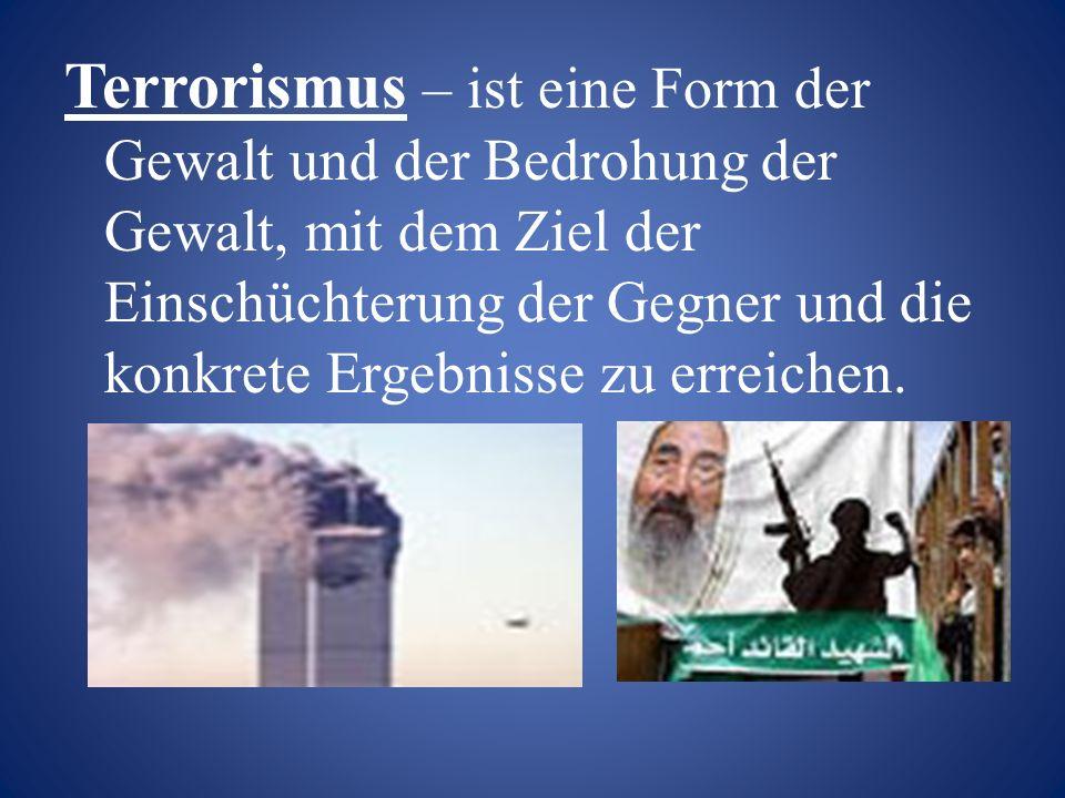 Terrorismus – ist eine Form der Gewalt und der Bedrohung der Gewalt, mit dem Ziel der Einschüchterung der Gegner und die konkrete Ergebnisse zu erreic