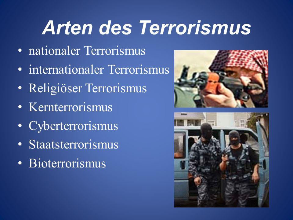 Arten des Terrorismus nationaler Terrorismus internationaler Terrorismus Religiöser Terrorismus Kernterrorismus Cyberterrorismus Staatsterrorismus Bio