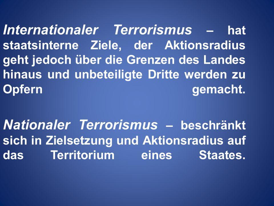 Internationaler Terrorismus – hat staatsinterne Ziele, der Aktionsradius geht jedoch über die Grenzen des Landes hinaus und unbeteiligte Dritte werden