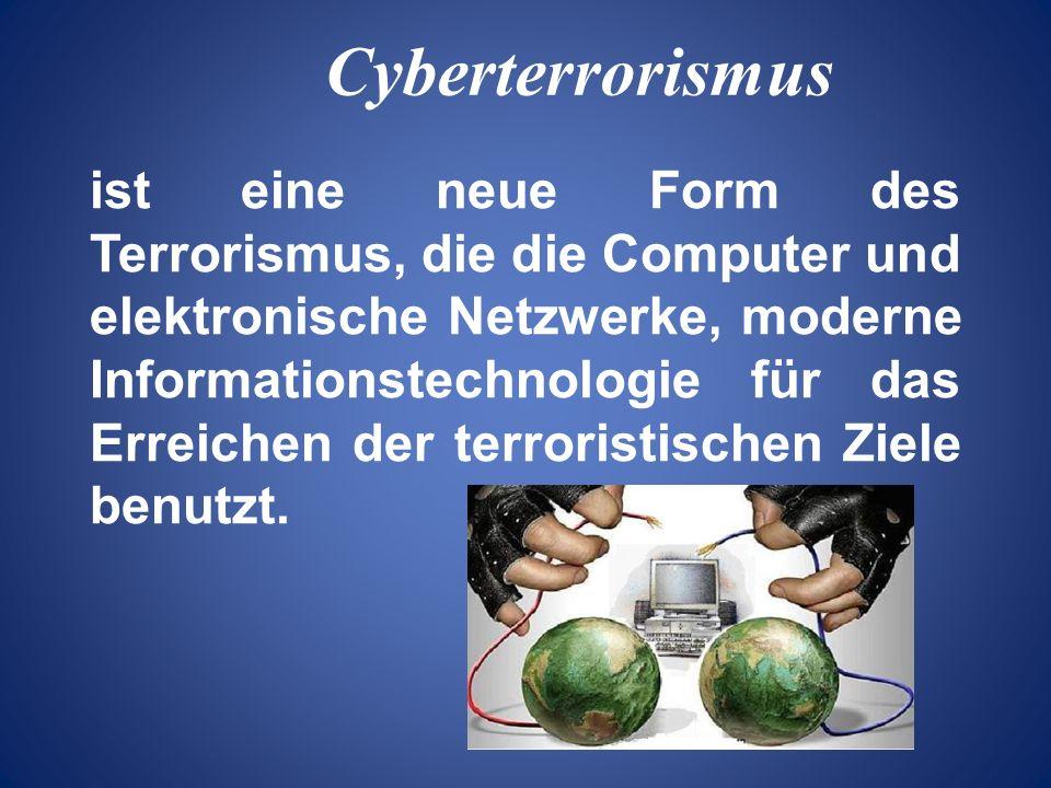 ist eine neue Form des Terrorismus, die die Computer und elektronische Netzwerke, moderne Informationstechnologie für das Erreichen der terroristische