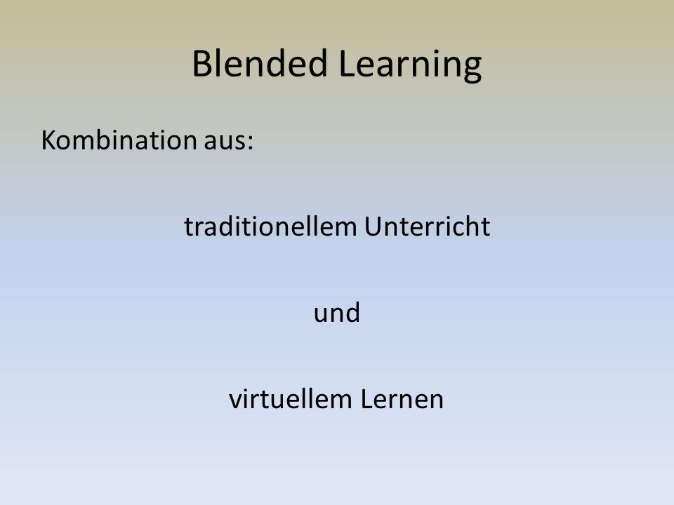 Blended Learning Kombination aus: traditionellem Unterricht und virtuellem Lernen
