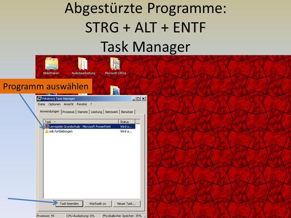 Abgestürzte Programme: STRG + ALT + ENTF Task Manager Programm auswählen