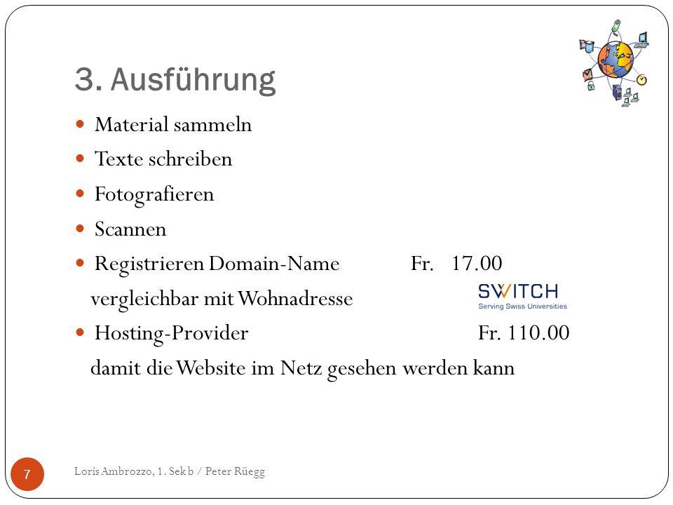 3. Ausführung Loris Ambrozzo, 1. Sek b / Peter Rüegg 7 Material sammeln Texte schreiben Fotografieren Scannen Registrieren Domain-NameFr. 17.00 vergle