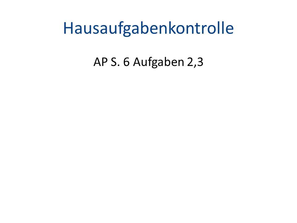 Hausaufgabenkontrolle AP S. 6 Aufgaben 2,3