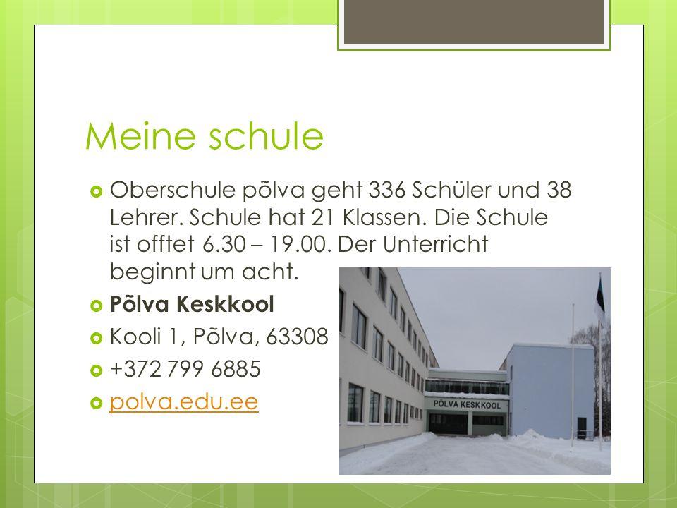 Meine schule Oberschule põlva geht 336 Schüler und 38 Lehrer.